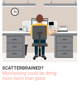 Scatterbrained? Multitasking could be doing more harm than good.